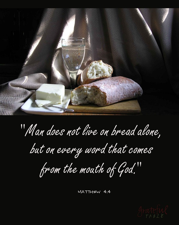 "Bread, butter, and water: ""Man does not live on bread alone, but on every word that comes from the mouth of God."" Matthew 4:4"