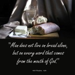 """Bread, butter, and water: """"Man does not live on bread alone, but on every word that comes from the mouth of God."""" Matthew 4:4"""